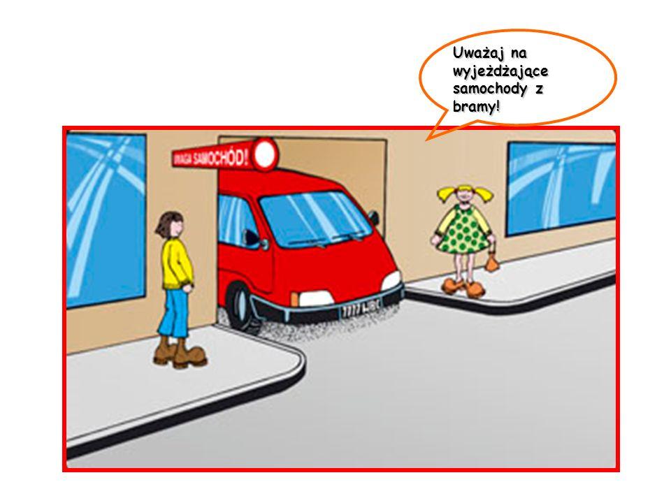 Uważaj na wyjeżdżające samochody z bramy!
