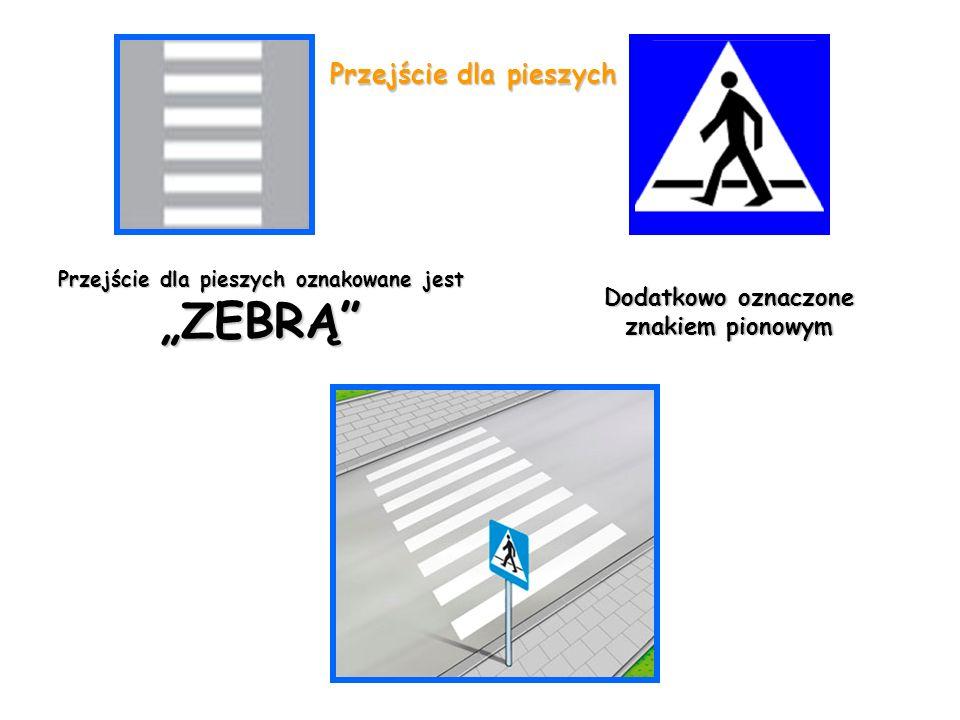 """Przejściedlapieszychoznakowane jest """"ZEBRĄ"""" Przejście dla pieszych oznakowane jest """"ZEBRĄ"""" Dodatkowooznaczone znakiem pionowym Dodatkowo oznaczone zna"""