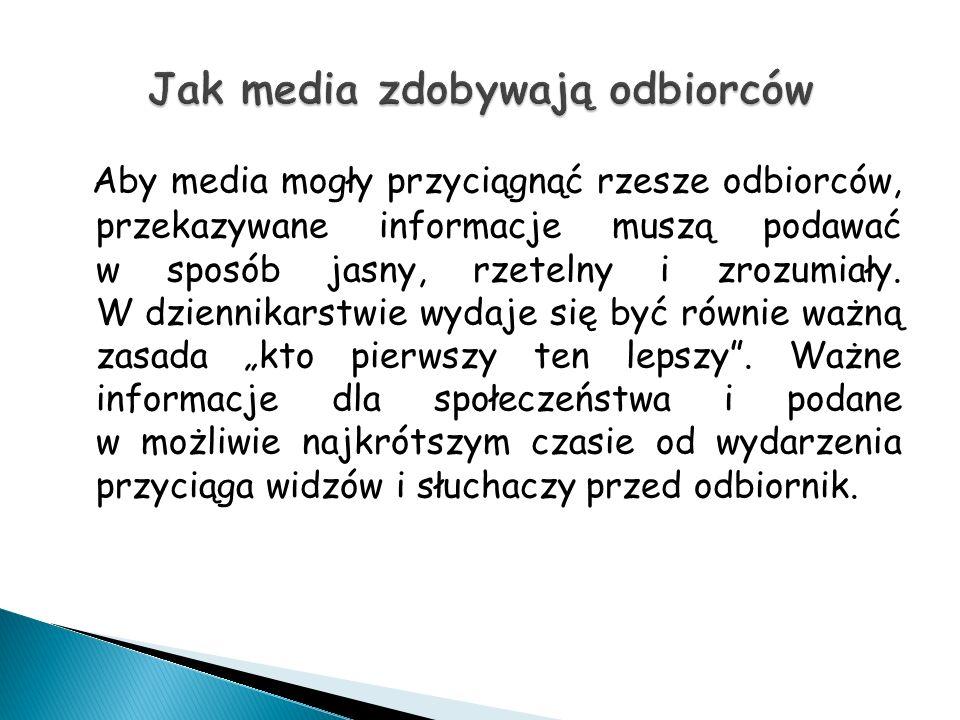 Aby media mogły przyciągnąć rzesze odbiorców, przekazywane informacje muszą podawać w sposób jasny, rzetelny i zrozumiały.