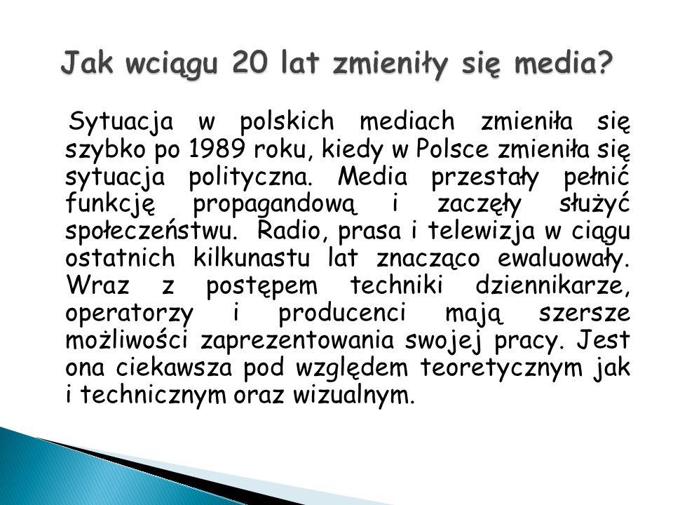 Sytuacja w polskich mediach zmieniła się szybko po 1989 roku, kiedy w Polsce zmieniła się sytuacja polityczna.