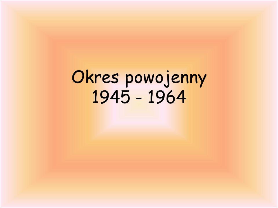Okres powojenny 1945 - 1964