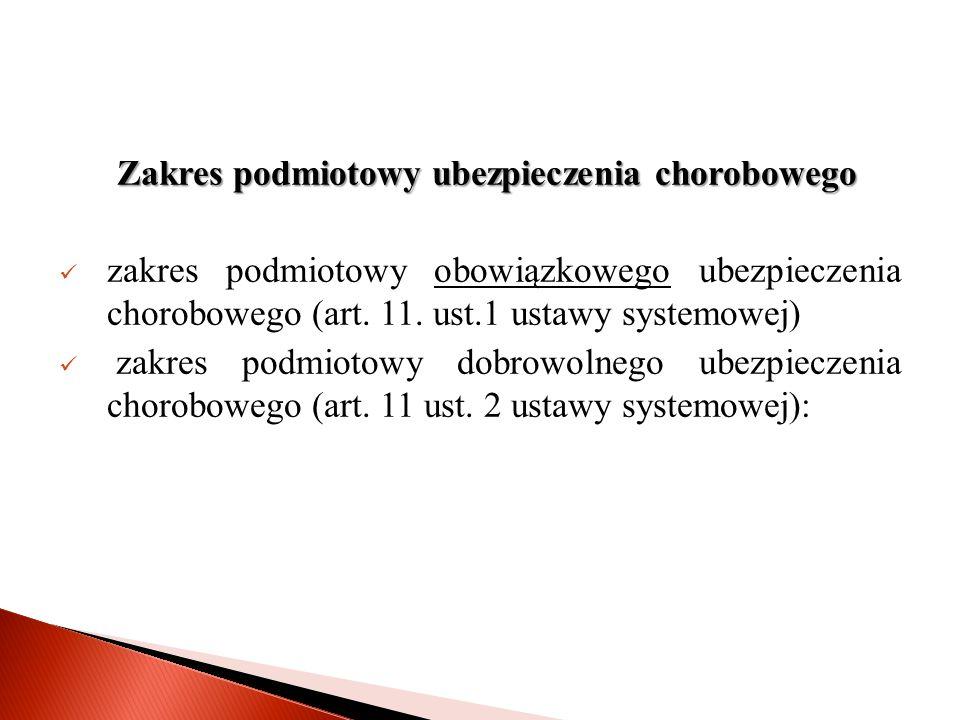 Zakres podmiotowy ubezpieczenia chorobowego zakres podmiotowy obowiązkowego ubezpieczenia chorobowego (art.