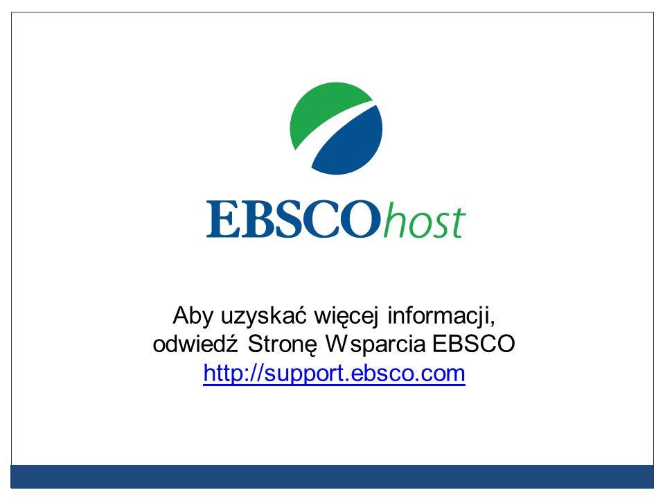 Aby uzyskać więcej informacji, odwiedź Stronę Wsparcia EBSCO http://support.ebsco.com http://support.ebsco.com