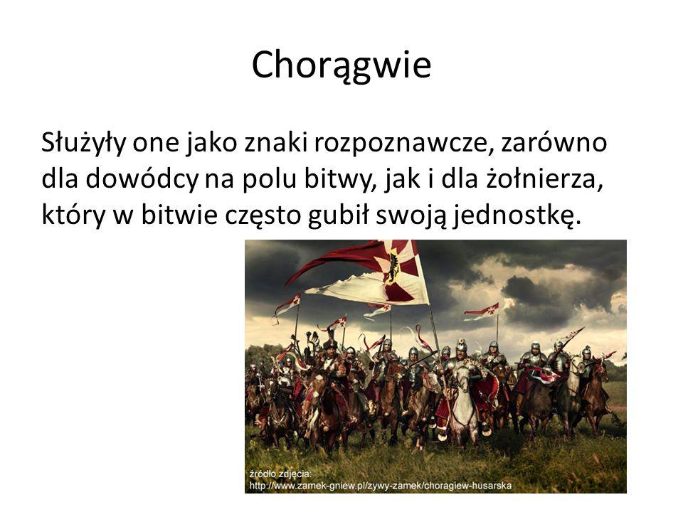 Chorągwie Służyły one jako znaki rozpoznawcze, zarówno dla dowódcy na polu bitwy, jak i dla żołnierza, który w bitwie często gubił swoją jednostkę.