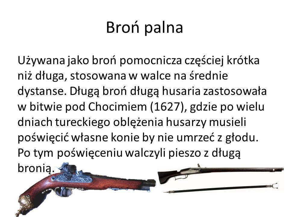 Broń palna Używana jako broń pomocnicza częściej krótka niż długa, stosowana w walce na średnie dystanse. Długą broń długą husaria zastosowała w bitwi