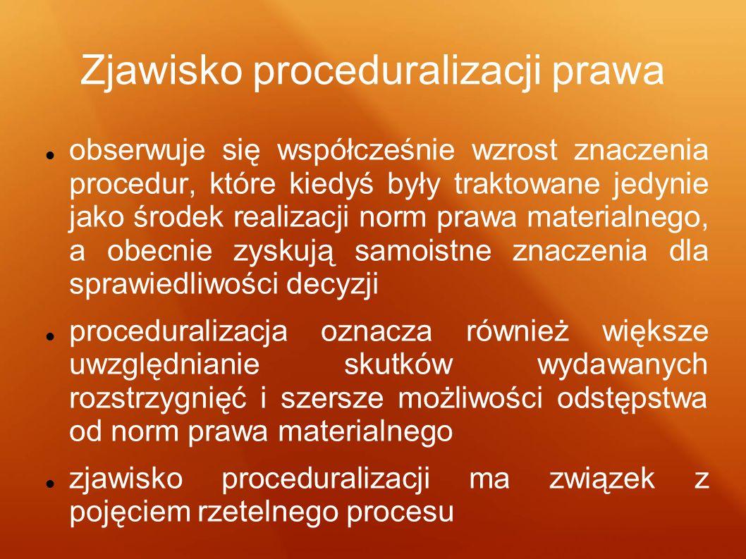Zjawisko proceduralizacji prawa obserwuje się współcześnie wzrost znaczenia procedur, które kiedyś były traktowane jedynie jako środek realizacji norm