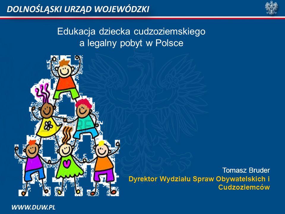 Edukacja dziecka cudzoziemskiego a legalny pobyt w Polsce Tomasz Bruder Dyrektor Wydziału Spraw Obywatelskich i Cudzoziemców