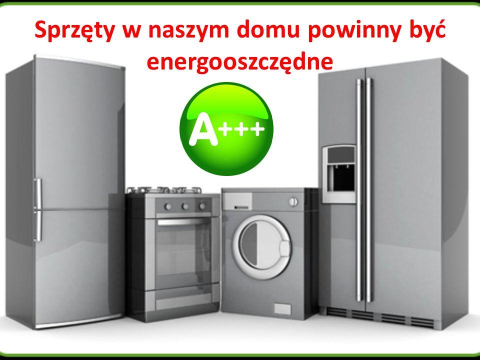 Sprzęty w naszym domu powinny być energooszczędne
