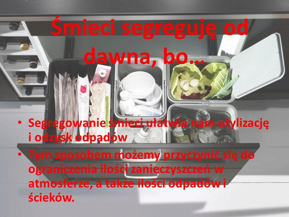 Śmieci segreguję od dawna, bo… Segregowanie śmieci ułatwia nam utylizację i odzysk odpadów Tym sposobem możemy przyczynić się do ograniczenia ilości z