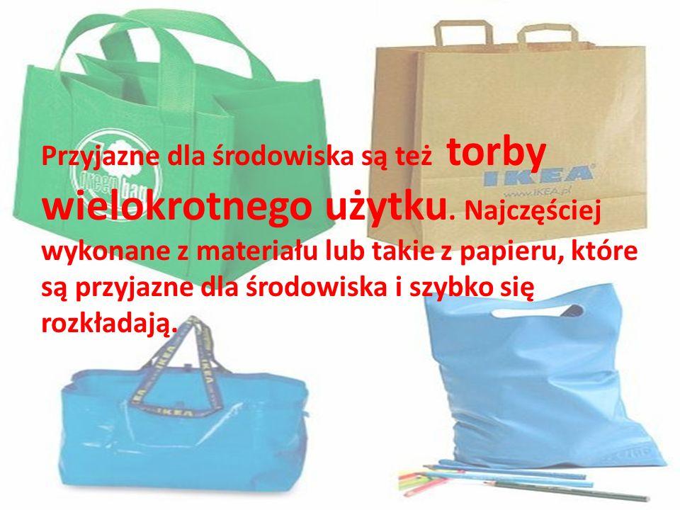 Przyjazne dla środowiska są też torby wielokrotnego użytku. Najczęściej wykonane z materiału lub takie z papieru, które są przyjazne dla środowiska i