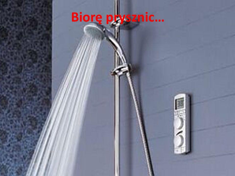 Biorę prysznic…