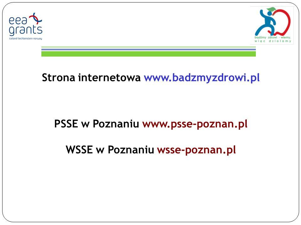 Strona internetowa www.badzmyzdrowi.pl PSSE w Poznaniu www.psse-poznan.pl WSSE w Poznaniu wsse-poznan.pl