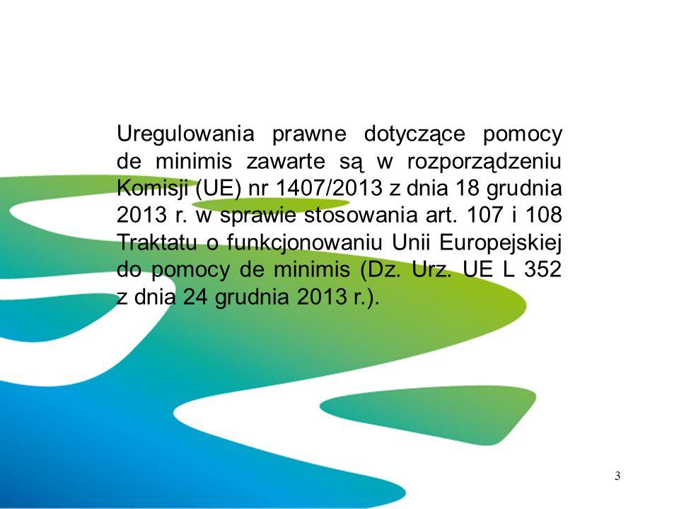 Uregulowania prawne dotyczące pomocy de minimis zawarte są w rozporządzeniu Komisji (UE) nr 1407/2013 z dnia 18 grudnia 2013 r.