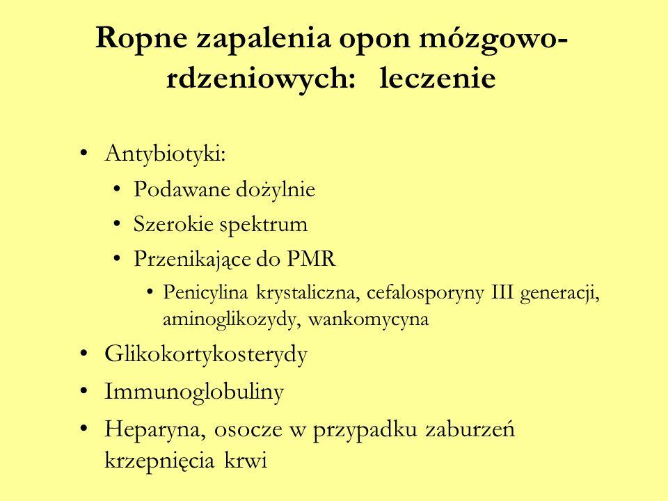 Ropne zapalenia opon mózgowo- rdzeniowych: leczenie Antybiotyki: Podawane dożylnie Szerokie spektrum Przenikające do PMR Penicylina krystaliczna, cefa
