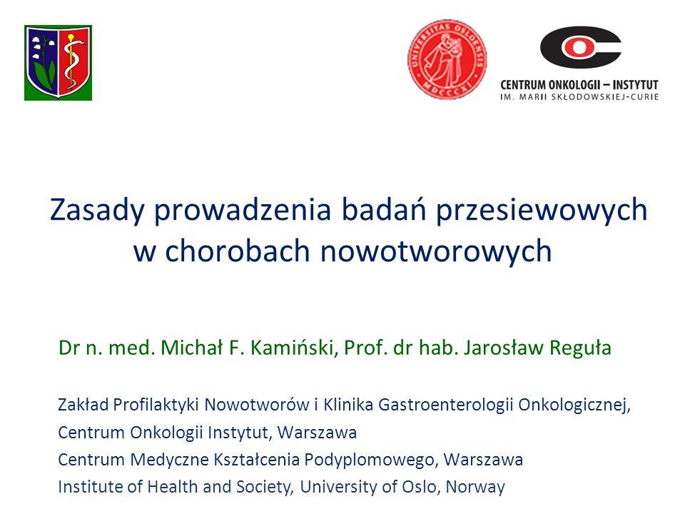 Zasady prowadzenia badań przesiewowych w chorobach nowotworowych Dr n. med. Michał F. Kamiński, Prof. dr hab. Jarosław Reguła Zakład Profilaktyki Nowo