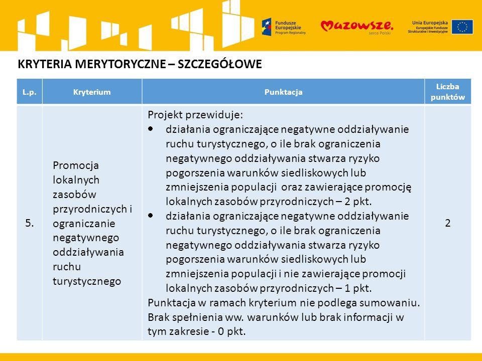 L.p.KryteriumPunktacja Liczba punktów 5. Promocja lokalnych zasobów przyrodniczych i ograniczanie negatywnego oddziaływania ruchu turystycznego Projek