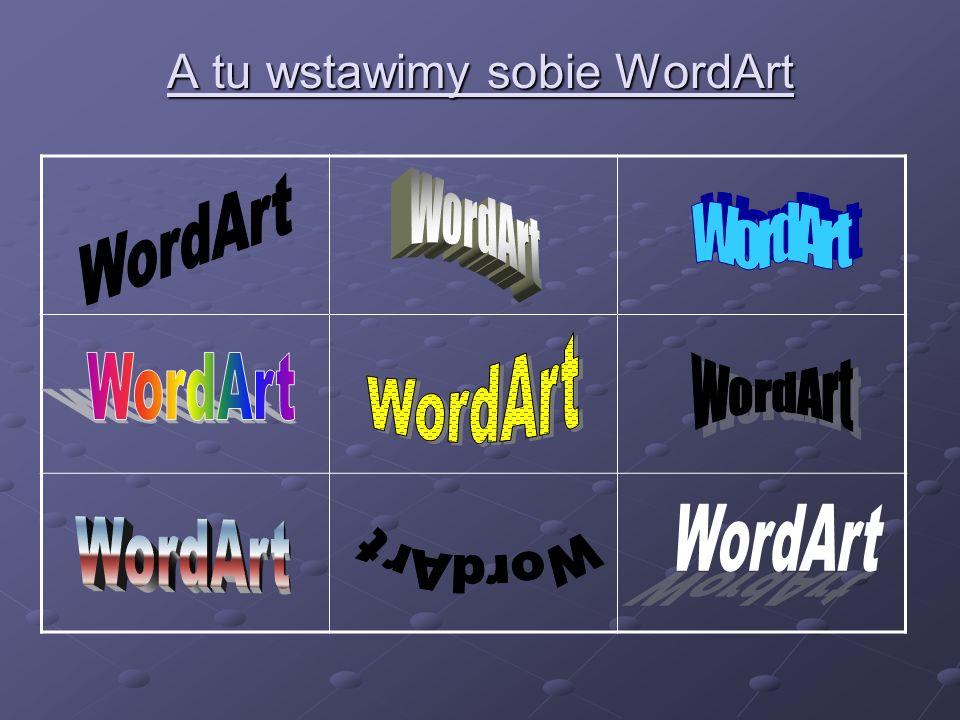 A tu wstawimy sobie WordArt