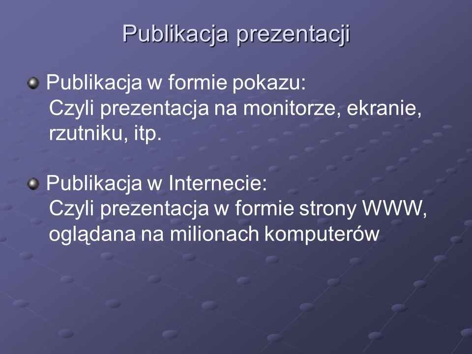 Publikacja prezentacji Publikacja w formie pokazu: Czyli prezentacja na monitorze, ekranie, rzutniku, itp.