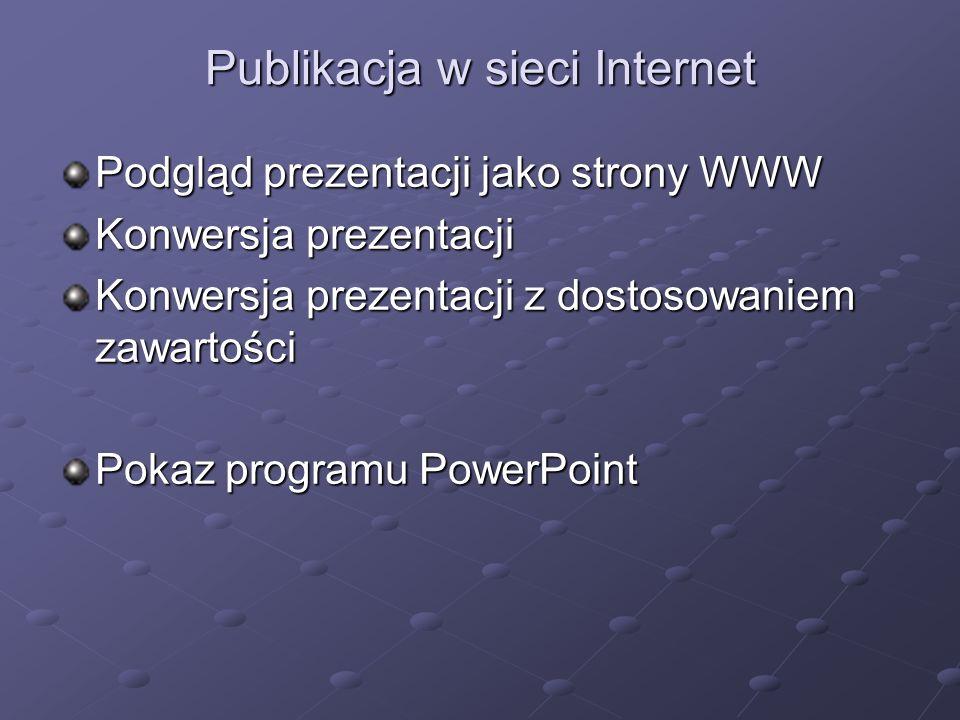 Publikacja w sieci Internet Podgląd prezentacji jako strony WWW Konwersja prezentacji Konwersja prezentacji z dostosowaniem zawartości Pokaz programu PowerPoint