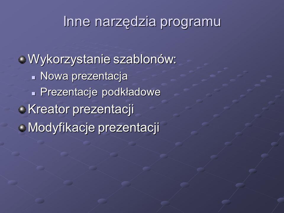 Inne narzędzia programu Wykorzystanie szablonów: Nowa prezentacja Nowa prezentacja Prezentacje podkładowe Prezentacje podkładowe Kreator prezentacji M
