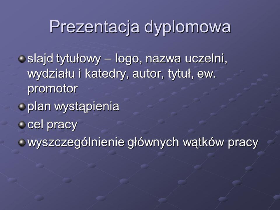 Prezentacja dyplomowa slajd tytułowy – logo, nazwa uczelni, wydziału i katedry, autor, tytuł, ew. promotor plan wystąpienia cel pracy wyszczególnienie