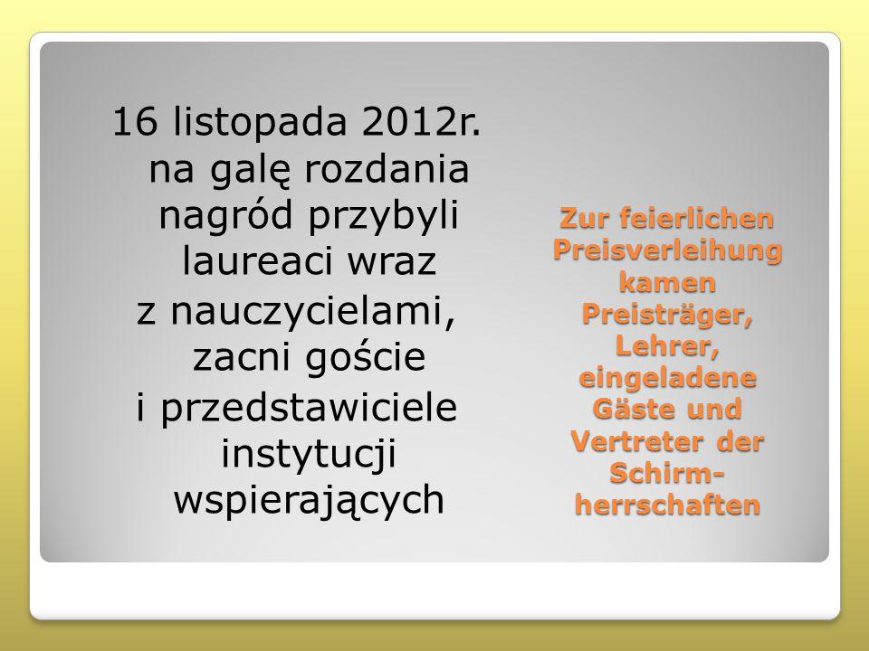 Zur feierlichen Preisverleihung kamen Preisträger, Lehrer, eingeladene Gäste und Vertreter der Schirm- herrschaften 16 listopada 2012r. na galę rozdan
