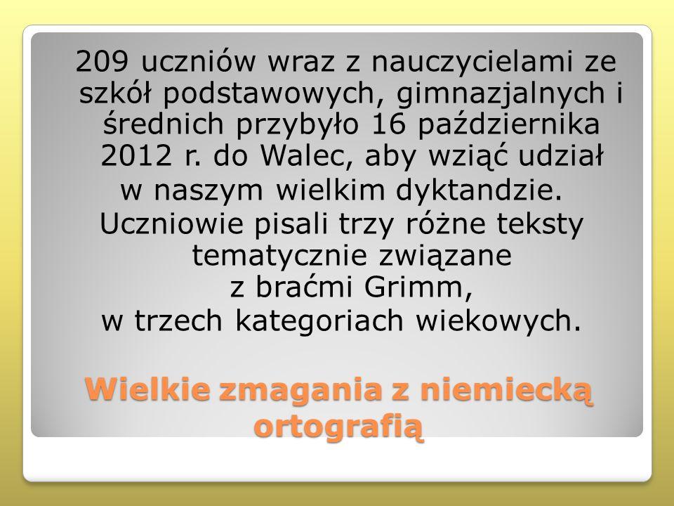 Wielkie zmagania z niemiecką ortografią 209 uczniów wraz z nauczycielami ze szkół podstawowych, gimnazjalnych i średnich przybyło 16 października 2012 r.