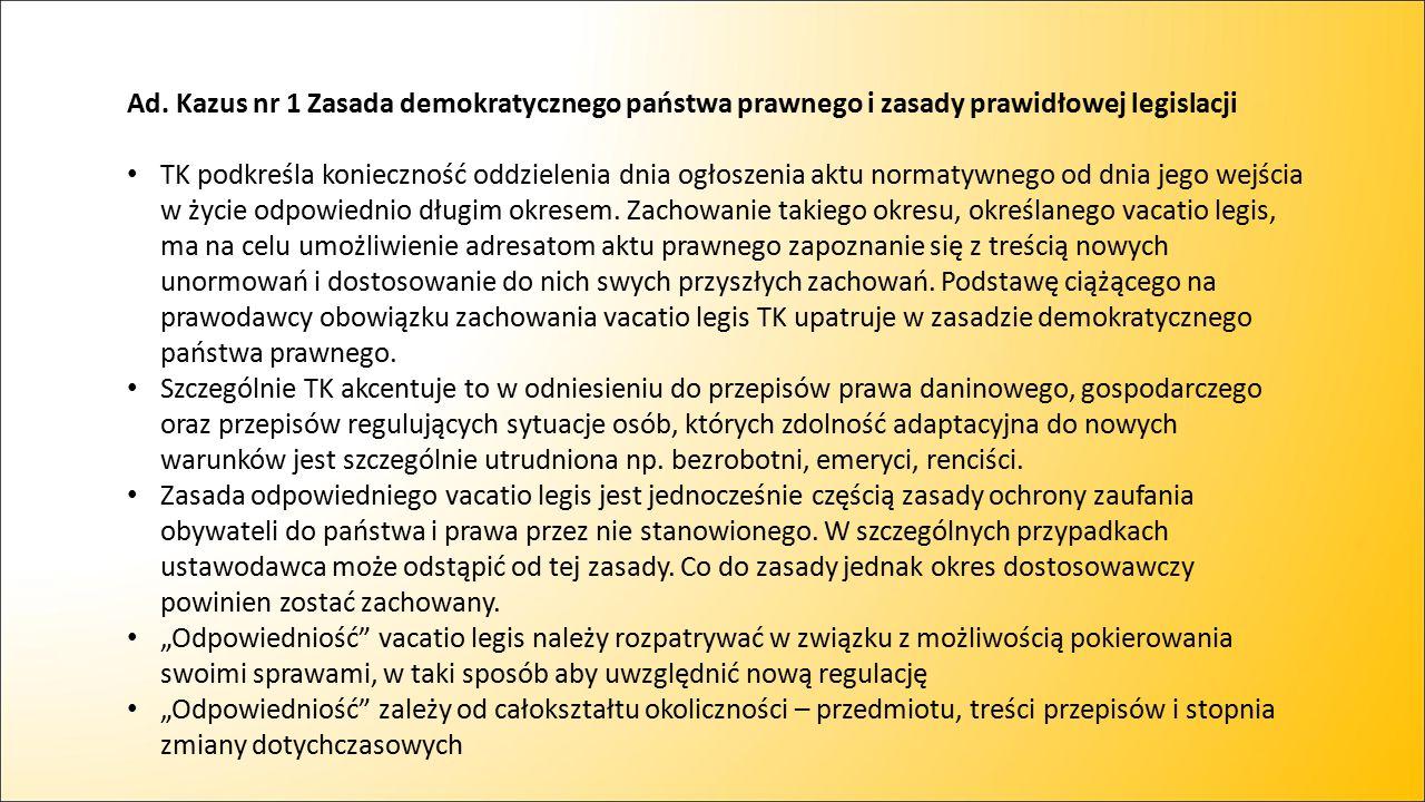 Ad. Kazus nr 1 Zasada demokratycznego państwa prawnego i zasady prawidłowej legislacji TK podkreśla konieczność oddzielenia dnia ogłoszenia aktu norma