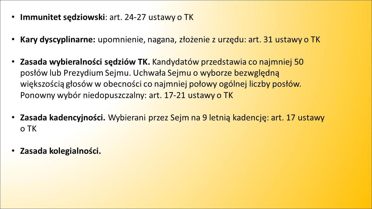 Immunitet sędziowski: art. 24-27 ustawy o TK Kary dyscyplinarne: upomnienie, nagana, złożenie z urzędu: art. 31 ustawy o TK Zasada wybieralności sędzi