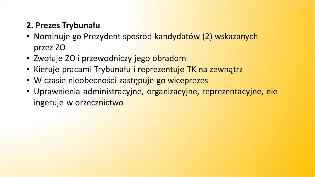 2. Prezes Trybunału Nominuje go Prezydent spośród kandydatów (2) wskazanych przez ZO Zwołuje ZO i przewodniczy jego obradom Kieruje pracami Trybunału