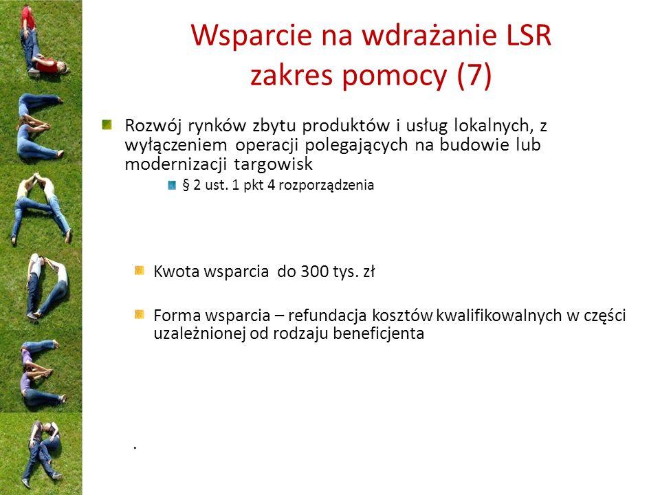 Wsparcie na wdrażanie LSR zakres pomocy (7) Rozwój rynków zbytu produktów i usług lokalnych, z wyłączeniem operacji polegających na budowie lub modernizacji targowisk § 2 ust.