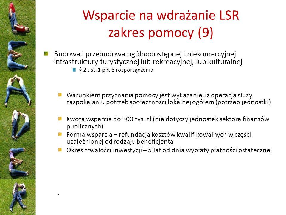 Wsparcie na wdrażanie LSR zakres pomocy (9) Budowa i przebudowa ogólnodostępnej i niekomercyjnej infrastruktury turystycznej lub rekreacyjnej, lub kulturalnej § 2 ust.