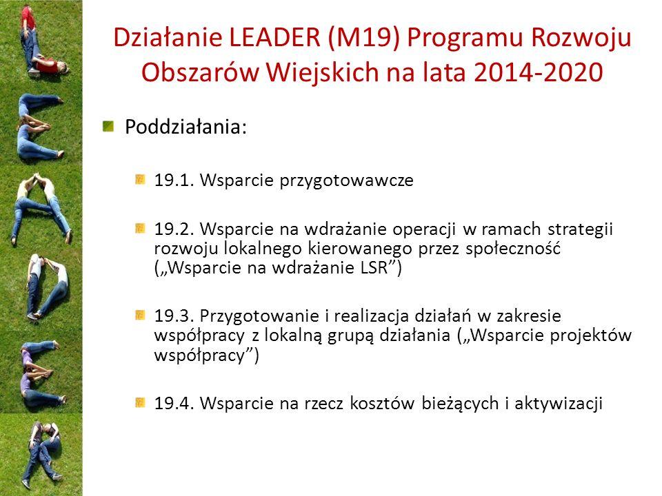 Działanie LEADER (M19) Programu Rozwoju Obszarów Wiejskich na lata 2014-2020 Poddziałania: 19.1.