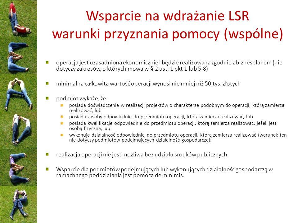 Wsparcie na wdrażanie LSR warunki przyznania pomocy (wspólne) operacja jest uzasadniona ekonomicznie i będzie realizowana zgodnie z biznesplanem (nie dotyczy zakresów, o których mowa w § 2 ust.