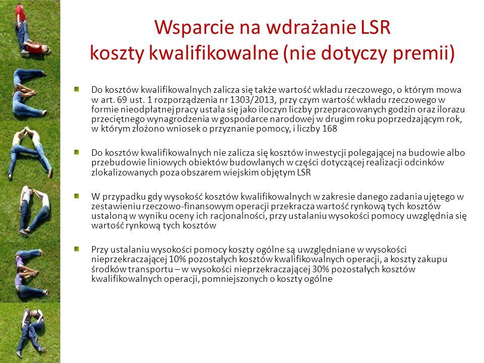 Wsparcie na wdrażanie LSR koszty kwalifikowalne (nie dotyczy premii) Do kosztów kwalifikowalnych zalicza się także wartość wkładu rzeczowego, o którym mowa w art.