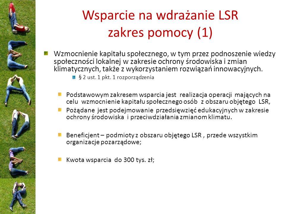 Wsparcie na wdrażanie LSR zakres pomocy (1) Wzmocnienie kapitału społecznego, w tym przez podnoszenie wiedzy społeczności lokalnej w zakresie ochrony środowiska i zmian klimatycznych, także z wykorzystaniem rozwiązań innowacyjnych.