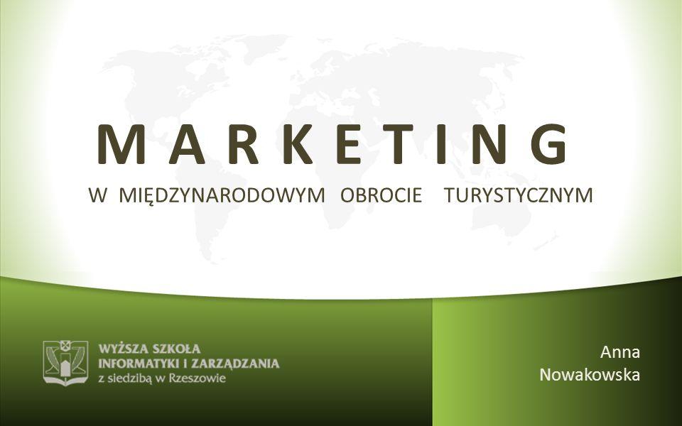 MARKETING W MIĘDZYNARODOWYM OBROCIE TURYSTYCZNYM Anna Nowakowska