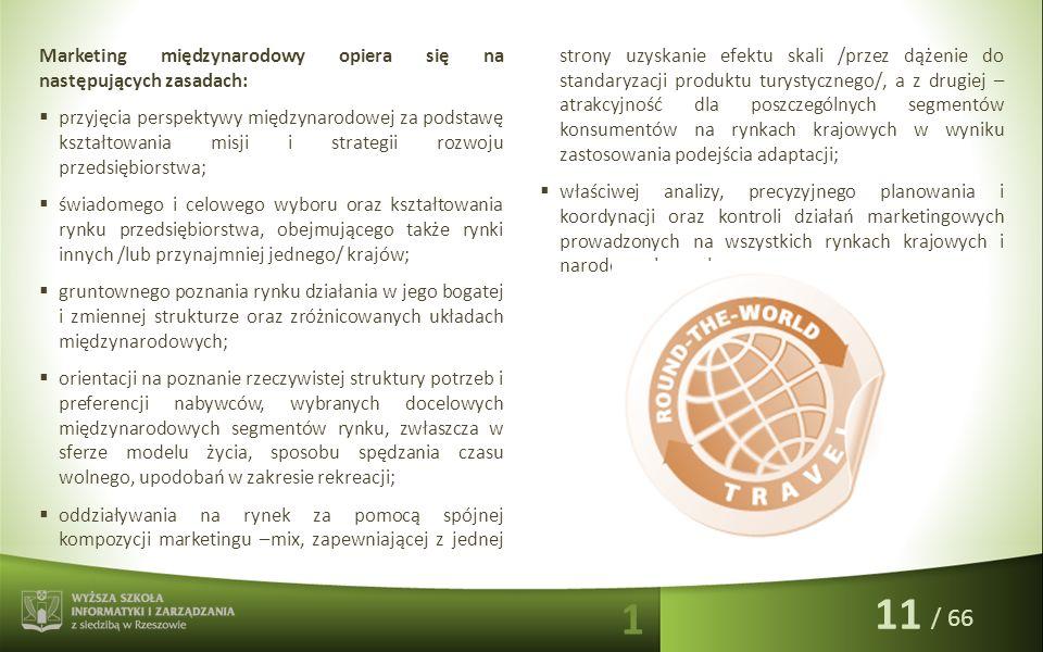 / 66 Marketing międzynarodowy opiera się na następujących zasadach:  przyjęcia perspektywy międzynarodowej za podstawę kształtowania misji i strategi