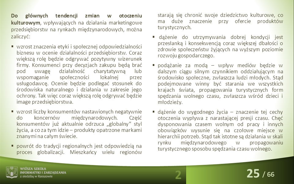 / 66 Do głównych tendencji zmian w otoczeniu kulturowym, wpływających na działania marketingowe przedsiębiorstw na rynkach międzynarodowych, można zal