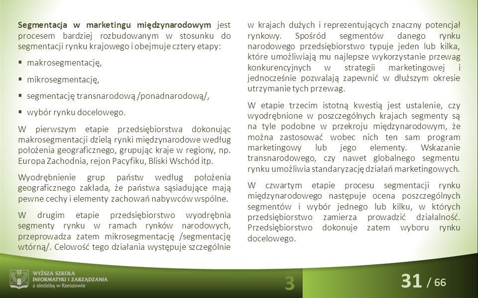 / 66 Segmentacja w marketingu międzynarodowym jest procesem bardziej rozbudowanym w stosunku do segmentacji rynku krajowego i obejmuje cztery etapy: 