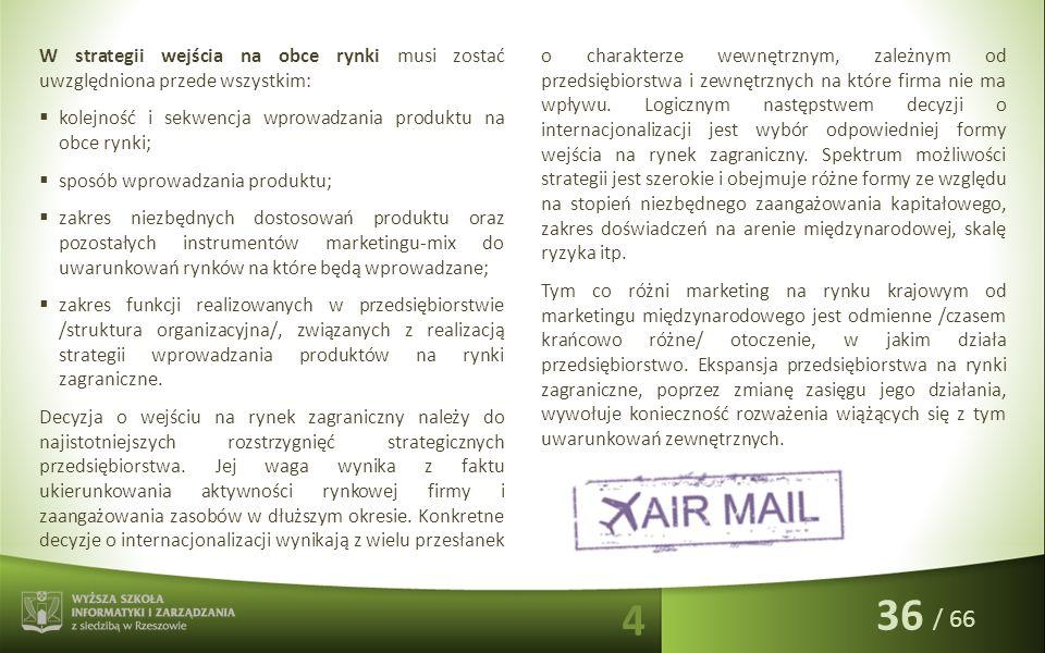/ 66 W strategii wejścia na obce rynki musi zostać uwzględniona przede wszystkim:  kolejność i sekwencja wprowadzania produktu na obce rynki;  sposó