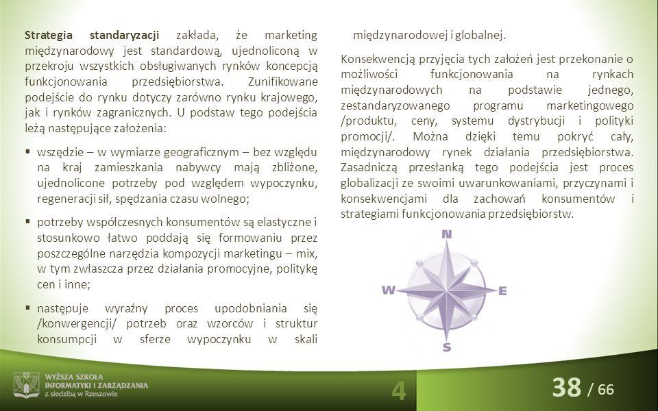 / 66 Strategia standaryzacji zakłada, że marketing międzynarodowy jest standardową, ujednoliconą w przekroju wszystkich obsługiwanych rynków koncepcją