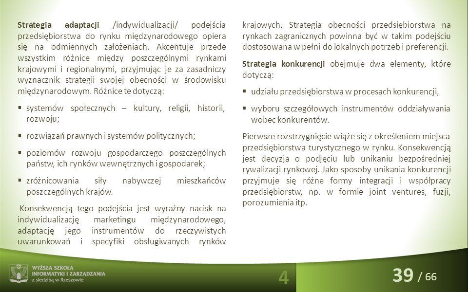 / 66 Strategia adaptacji /indywidualizacji/ podejścia przedsiębiorstwa do rynku międzynarodowego opiera się na odmiennych założeniach. Akcentuje przed
