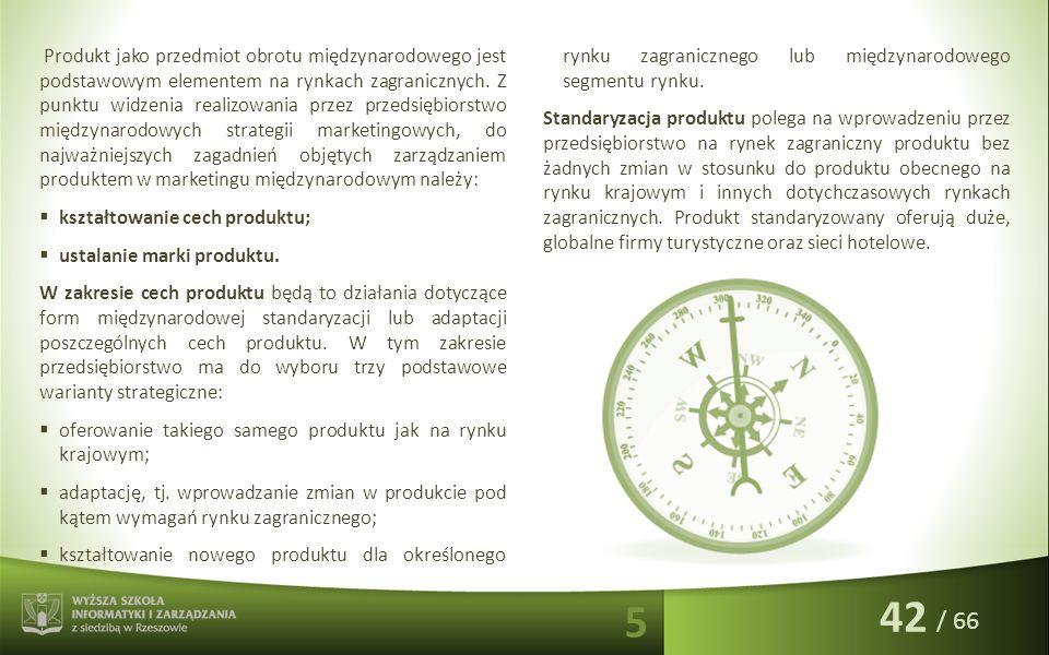/ 66 Produkt jako przedmiot obrotu międzynarodowego jest podstawowym elementem na rynkach zagranicznych. Z punktu widzenia realizowania przez przedsię