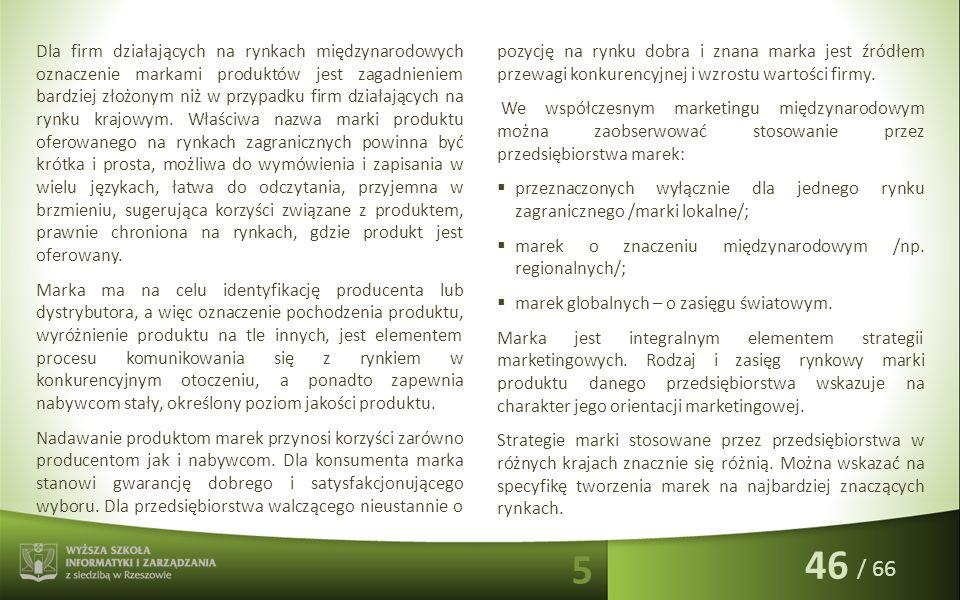 / 66 Dla firm działających na rynkach międzynarodowych oznaczenie markami produktów jest zagadnieniem bardziej złożonym niż w przypadku firm działając