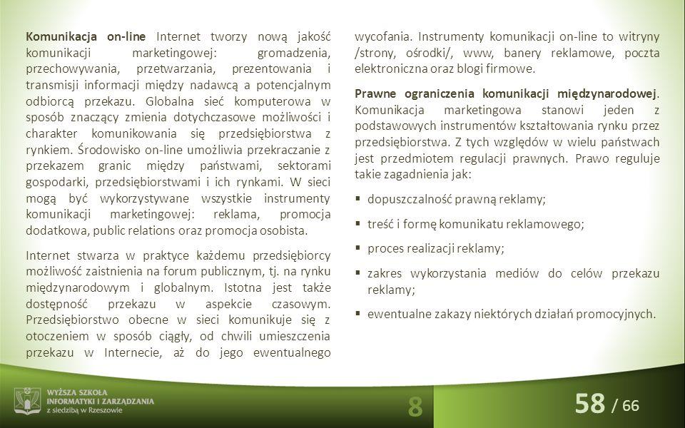 / 66 Komunikacja on-line Internet tworzy nową jakość komunikacji marketingowej: gromadzenia, przechowywania, przetwarzania, prezentowania i transmisji