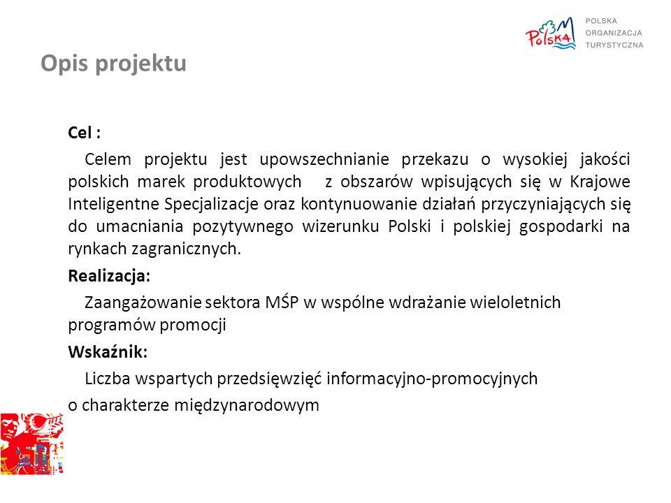 Opis projektu Obszary objęte wsparciem projektu: Branżowe programy promocji Programy promocji na rynkach perspektywicznych Duże przedsięwzięcia promocyjne Wdrażanie marki polskiej gospodarki Koordynacja systemu promocji polskiej gospodarki Podmioty zaangażowane w realizację projektu: Ministerstwo właściwe ds.