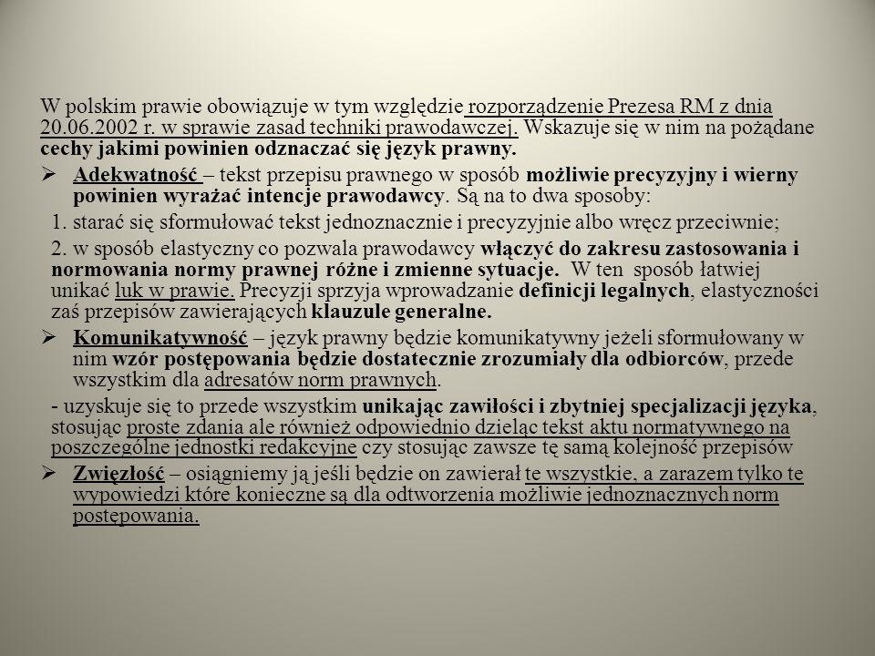 W polskim prawie obowiązuje w tym względzie rozporządzenie Prezesa RM z dnia 20.06.2002 r. w sprawie zasad techniki prawodawczej. Wskazuje się w nim n