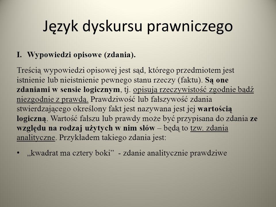 Język dyskursu prawniczego I.Wypowiedzi opisowe (zdania). Treścią wypowiedzi opisowej jest sąd, którego przedmiotem jest istnienie lub nieistnienie pe