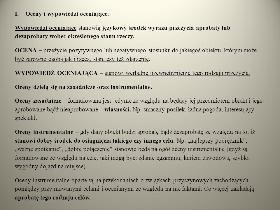I.Oceny i wypowiedzi oceniające. Wypowiedzi oceniające stanowią językowy środek wyrazu przeżycia aprobaty lub dezaprobaty wobec określonego stanu rzec